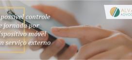 É possível controle de jornada por dispositivo móvel em serviço externo