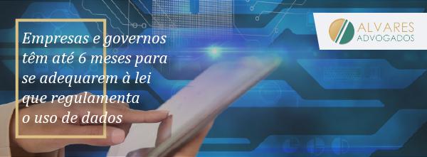 Empresas e governos têm até 6 meses para se adequarem à lei que regulamenta o uso de dados