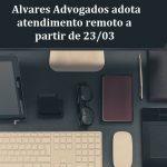 Alvares Advogados adota atendimento remoto a partir de 23 de março