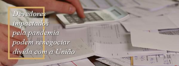 Devedores impactados pela pandemia podem renegociar dívida com a União