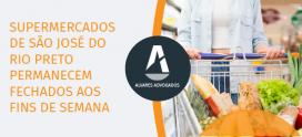 Supermercados de São José do Rio Preto devem continuar fechados ao público nos fins de semana