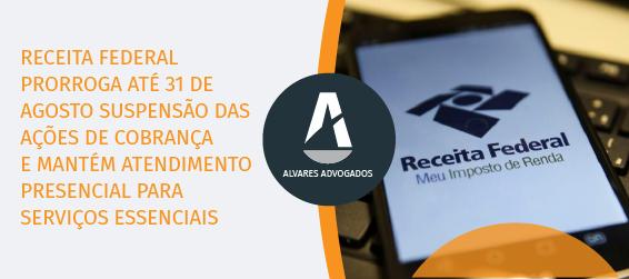 Receita Federal prorroga até 31 de agosto suspensão das ações de cobrança e mantém atendimento presencial para serviços essenciais