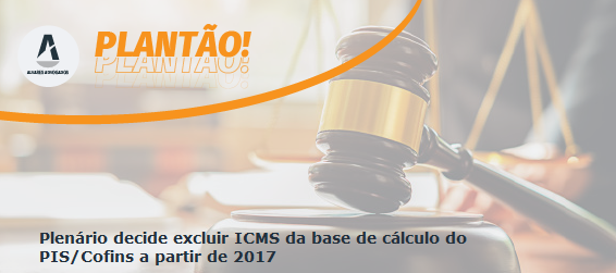 Plenário decide excluir ICMS da base de cálculo do PIS/Cofins a partir de 2017